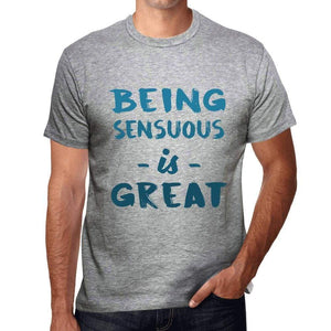 Being Sensuous Is Great Mens T-Shirt Grey Birthday Gift 00376 - Grey / S - Casual