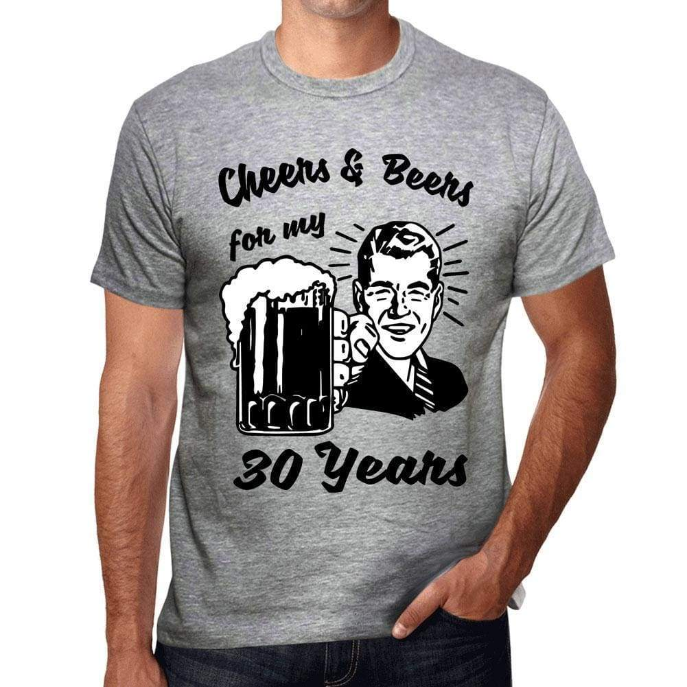 b49ff6def Cheers And Beers For My 30 Years Mens T-Shirt Grey 30Th Birthday Gift 00416