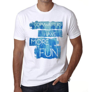 Copywriters Have More Fun Mens T Shirt White Birthday Gift 00531 - White / Xs - Casual