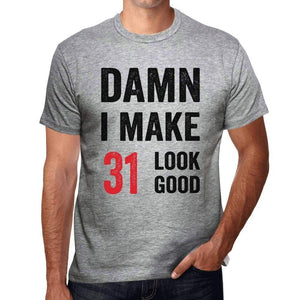 Damn I Make 31 Look Good Mens T-Shirt Grey 31 Birthday Gift 00411 - Grey / S - Casual
