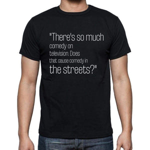 Dick Cavett Quote T Shirts Theres So Much Comedy On T Shirts Men Black - Casual