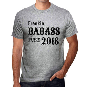 Freakin Badass Since 2018 Mens T-Shirt Grey Birthday Gift 00394 - Grey / S - Casual