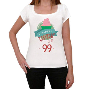 Happy Bday To Me 99 Womens T-Shirt White Birthday Gift 00466 - White / Xs - Casual