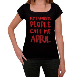 My Favorite People Call Me April Black Womens Short Sleeve Round Neck T-Shirt Gift T-Shirt 00371 - Black / Xs - Casual