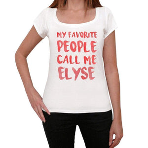 My Favorite People Call Me Elyse White Womens Short Sleeve Round Neck T-Shirt Gift T-Shirt 00364 - White / Xs - Casual
