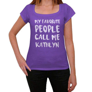 My Favorite People Call Me Kathlyn Womens T-Shirt Purple Birthday Gift 00381 - Purple / Xs - Casual