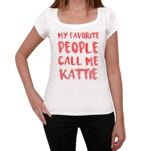 My Favorite People Call Me Kattie White Womens Short Sleeve Round Neck T-Shirt Gift T-Shirt 00364 - White / Xs - Casual