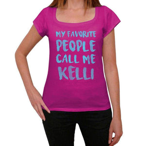My Favorite People Call Me Kelli Womens T-Shirt Pink Birthday Gift 00386 - Pink / Xs - Casual