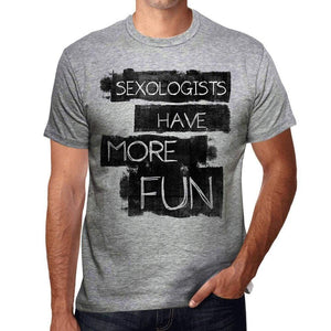 Sexologists Have More Fun Mens T Shirt Grey Birthday Gift 00532 - Grey / S - Casual