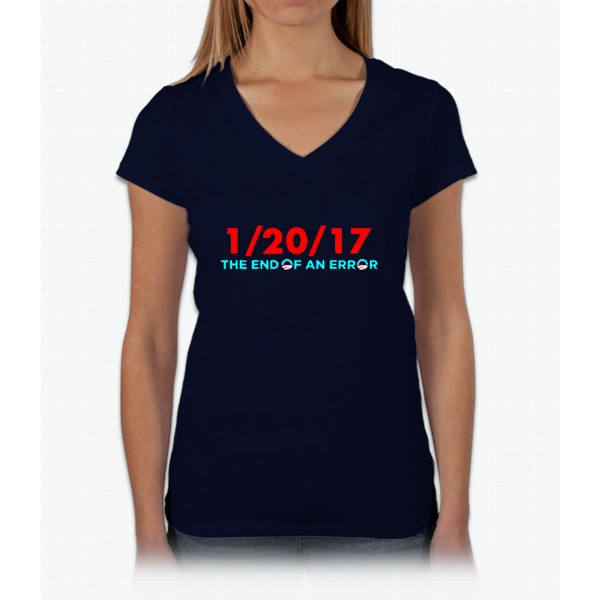 1 20 2017 The End Of An Error Funny Political Republican Womens V-Neck T-Shirt