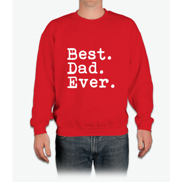 Best. Dad. Ever. Funny Father's Day Holiday Or Gift Unisex Crewneck Sweatshirt
