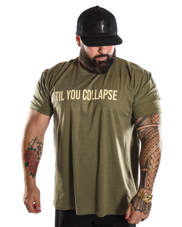 """Til You Collapse"" T-shirt- Army Green"
