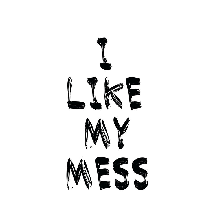 I Like My Mess Print