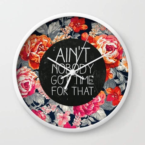 Dany Designs Wall Clock Ain't Nobody Got Time For That  Wall clock