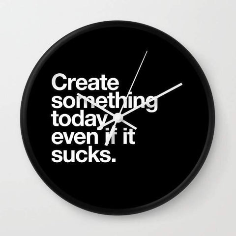 Dany Designs Wall Clock Create something today even if it sucks Wall clock