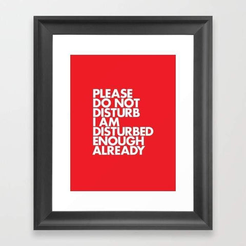 Deny Designs Framed Art Prints PLEASE DO NOT DISTURB I AM DISTURBED ENOUGH ALREADY