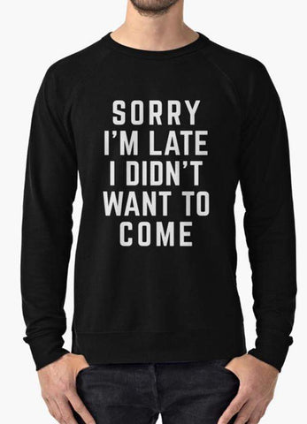 Manahil Sweat Shirt SORRY I,M LATE Sweat Shirt