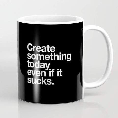 Mugs Mug Create Something Today Even If It Sucks Mug