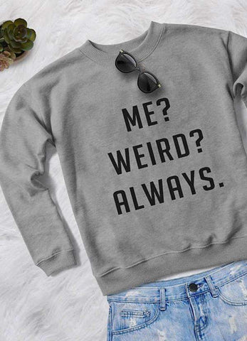 Sadaf Hamid Sweat Shirt ME WEIRD ALWAYS WOMEN SWEAT SHIRT