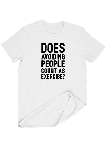 Virgin Teez T-SHIRT Dose Avoiding People Count As Exercise T-SHIRT