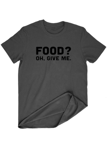 Virgin Teez T-SHIRT Food Oh Give Me T-SHIRT