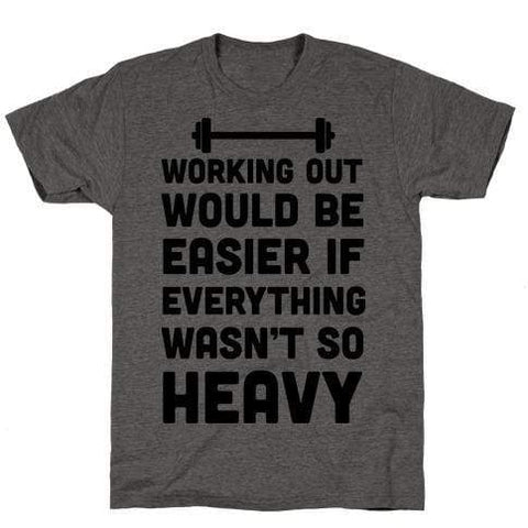 Virgin Teez T-SHIRT WORKING OUT WOULD BE EASIER IF EVERYTHING WASN'T SO HEAVY CHARCOAL T-SHIRT