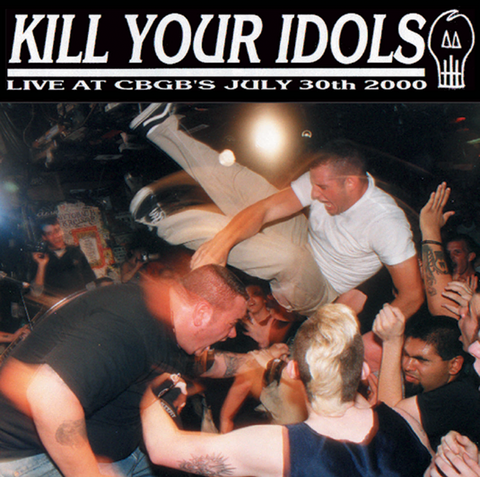 Kill Your Idols - Live At CBGB