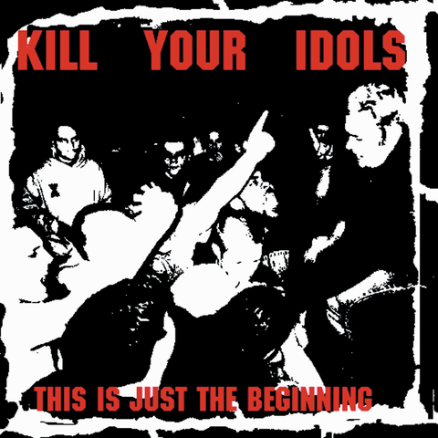 Kill Your Idols - This Is Just The Beginning.. (Deluxe Edition) LP