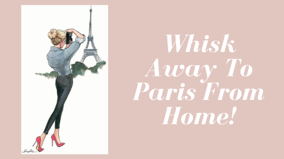 Whisk away to Paris from the comfort of your home!