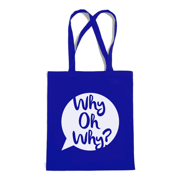 Why Oh Why Tote Bag