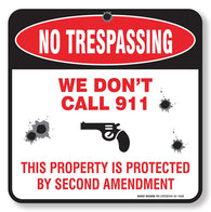 "No Trespassing - We Don't Call 911 Sign 4-Pack Self Adhesive "" 5½ X 5½"" 4 Mil Vinyl Decal — Indoor & Outdoor Use — UV Protected & Waterproof — Sleek, Rounded Corners - Sigo Signs"