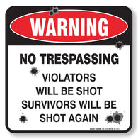 "No Trespassing -Violators Will Be Shot Survivors Will Be Shot Again Sign 4-Pack Self Adhesive "" 5½ X 5½"" 4 Mil Vinyl Decal — Indoor & Outdoor Use — UV Protected & Waterproof — Sleek, Rounded Corners"