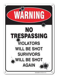 "Warning No Trespassing Violators Will Be Shot Survivors Will Be Shot Again Sign, .40 Aluminum, 14"" High X 10 Wide"""