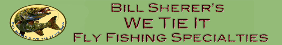 Bill Sherer's We Tie It Fly Shop