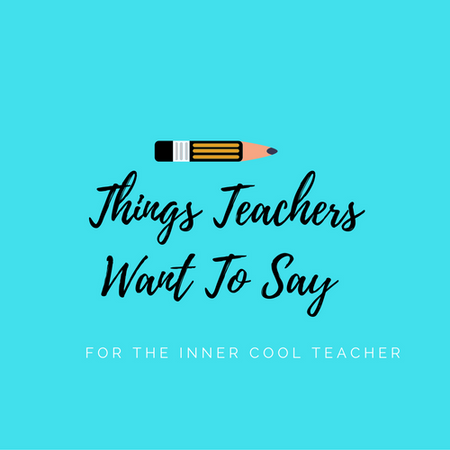 Things Teachers Say