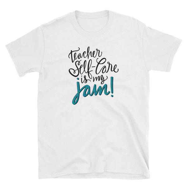 """Teacher Self-Care is My JAM"" Short-Sleeve Unisex T-Shirt"
