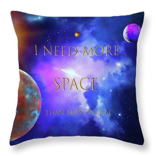 I Need More Space - Throw Pillow by Don White - Art Dreamer