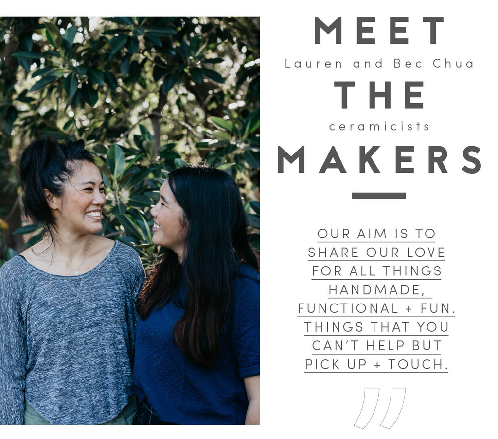 Meet the makers: Lauren + Bec Chua