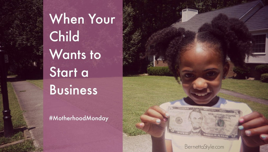 5 Things I Learned When Your Child Wants to Start a Business
