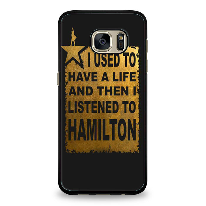 I Used To Have A Life And Then I listened To Hamilton Samsung Galaxy S7 Edge | yukitacase.com