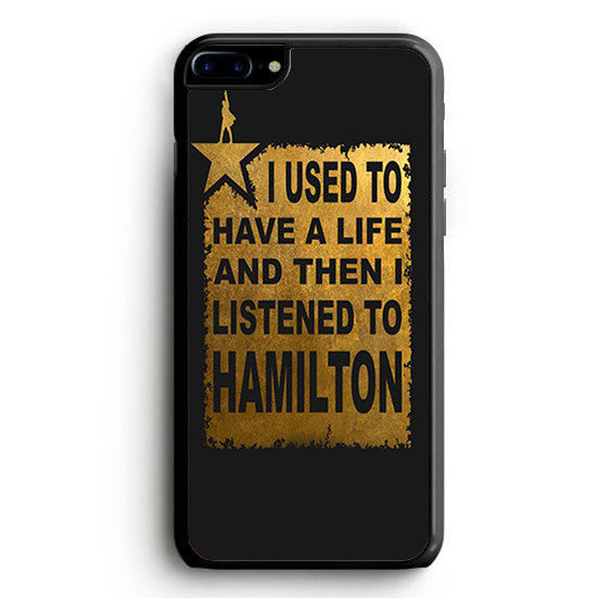 I Used To Have A Life And Then I listened To Hamilton iPhone 7 | yukitacase.com