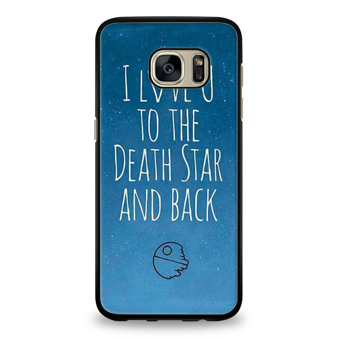 Star Wars I Love You To The Death Star and Back Samsung Galaxy S7 | yukitacase.com