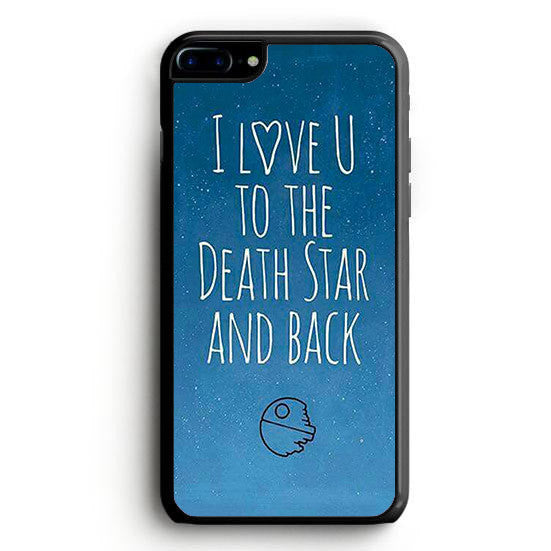 Star Wars I Love You To The Death Star and Back iPhone 7 Plus | yukitacase.com