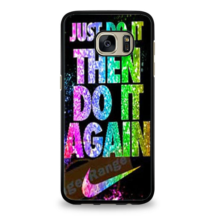 Just Do It Then Do It Again Samsung Galaxy S7 Edge Case | yukitacase.com