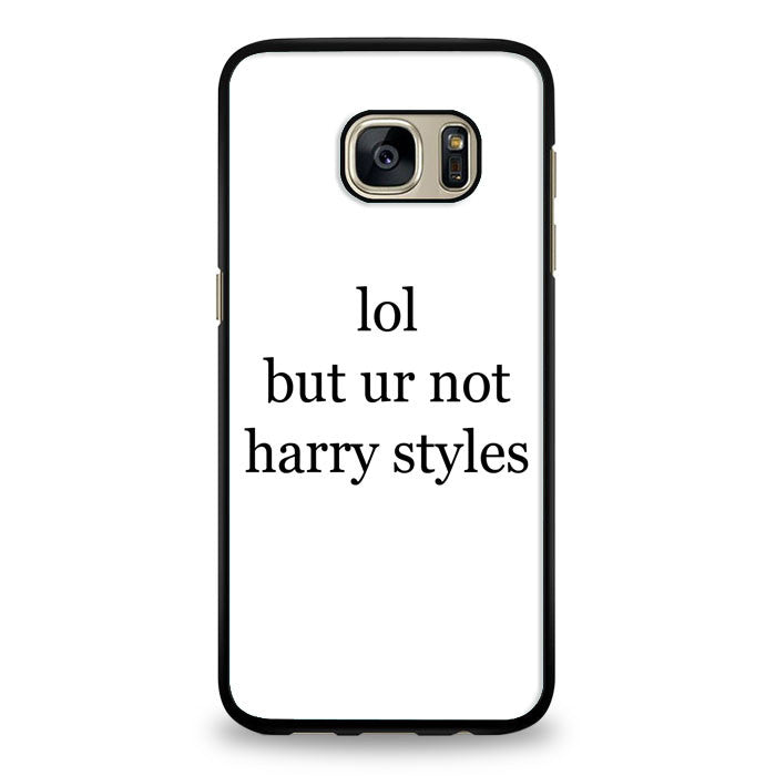 lol but ur not harry styles Samsung Galaxy S6 Edge Plus Case | yukitacase.com