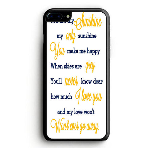 You Are My Sunshine Quotes iPhone 7 Plus Case | yukitacase.com