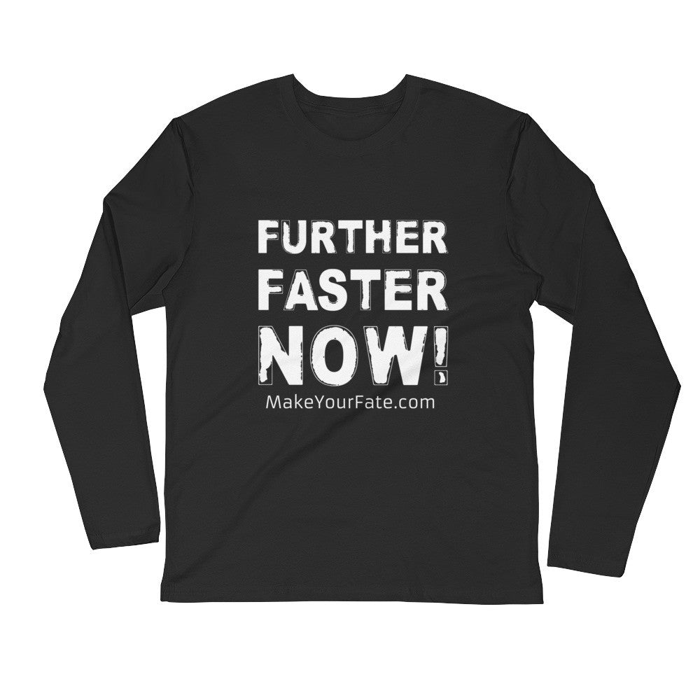 """Further, Faster, Now"" Long Sleeve Fitted Crew"