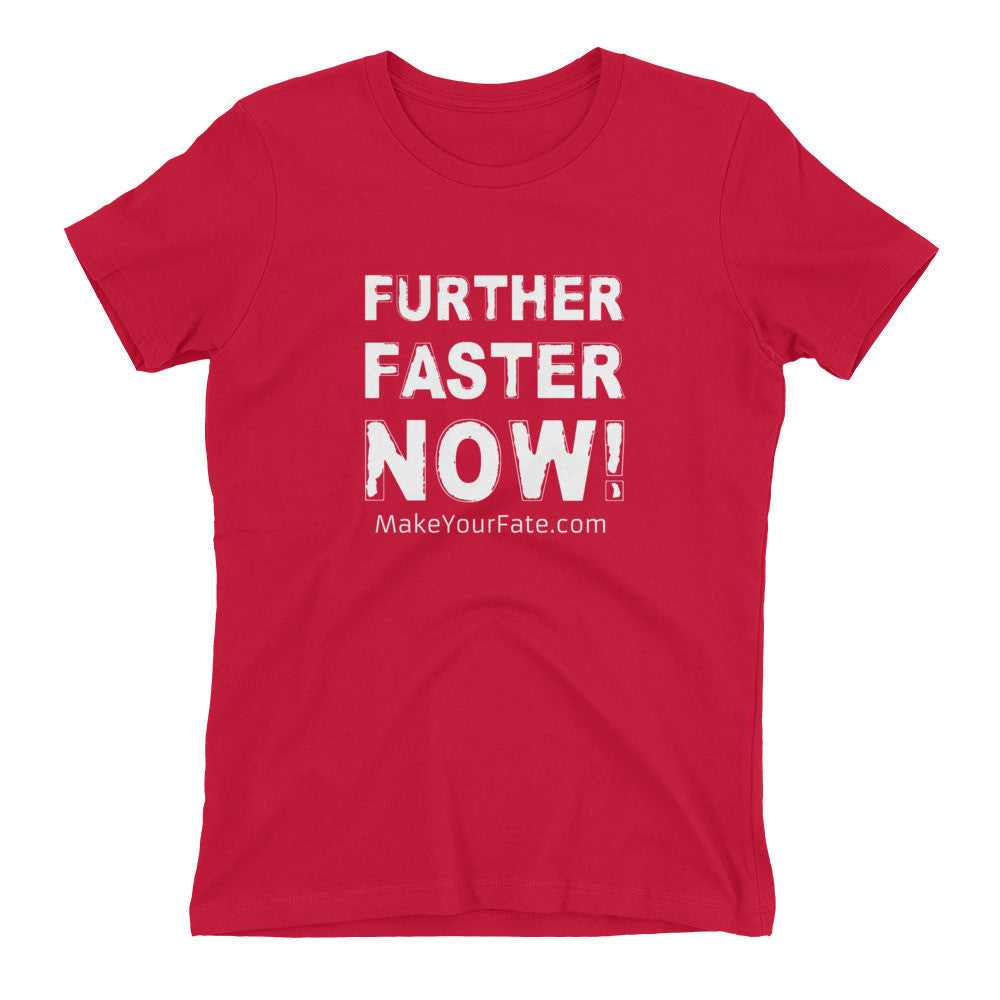 """Further, Faster, Now"" Women's T-shirt"