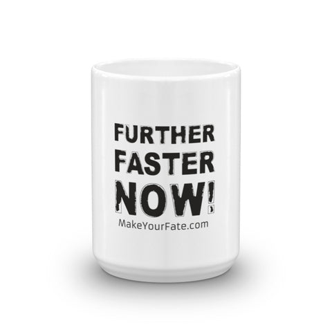 """Further, Faster, Now!"" Mug"