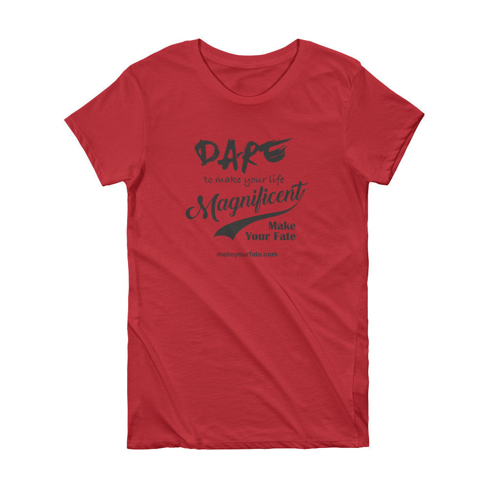 """Dare Magnificent"" Women's T-shirt"